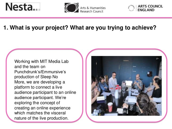 1. What is your project? What are you trying to achieve?    Working with MIT Media Lab    and the team on    Punchdrunk's/...