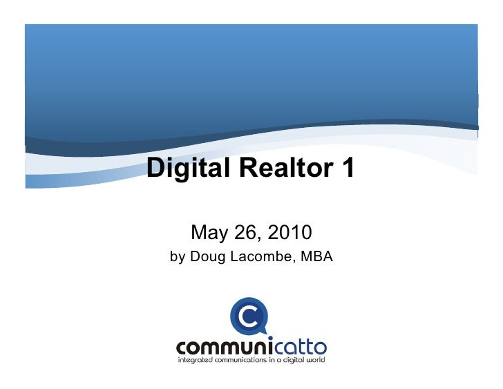 Digital Realtor 1     May 26, 2010  by Doug Lacombe, MBA