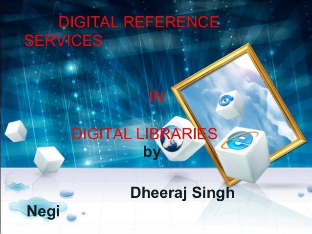 DIGITAL REFERENCE SERVICES IN DIGITAL LIBRARIES by Dheeraj Singh Negi