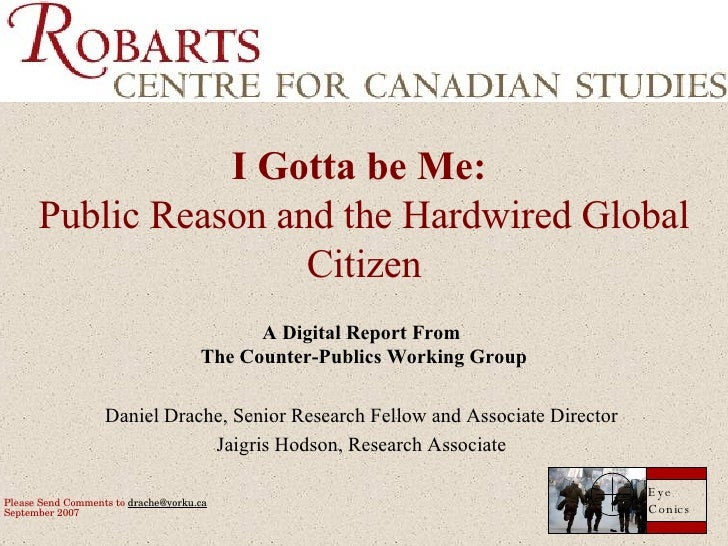 I Gotta be Me:   Public Reason and the Hardwired Global Citizen A Digital Report From  The Counter-Publics Working Group D...