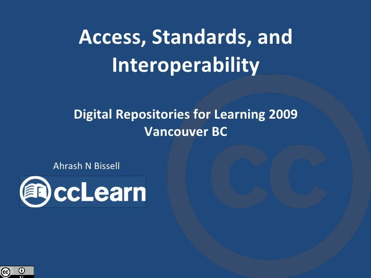 Access, Standards, and Interoperability Digital Repositories for Learning 2009 Vancouver BC Ahrash N Bissell