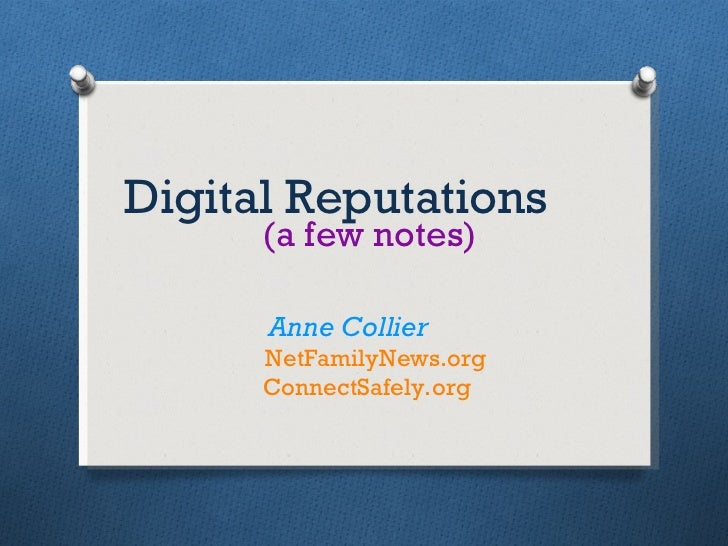 Digital Reputations (a few notes) Anne Collier   NetFamilyNews.org   ConnectSafely.org