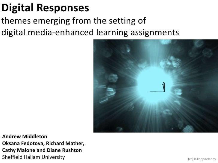 Digital Responsesthemes emerging from the setting ofdigital media-enhanced learning assignments<br />Andrew MiddletonOksan...
