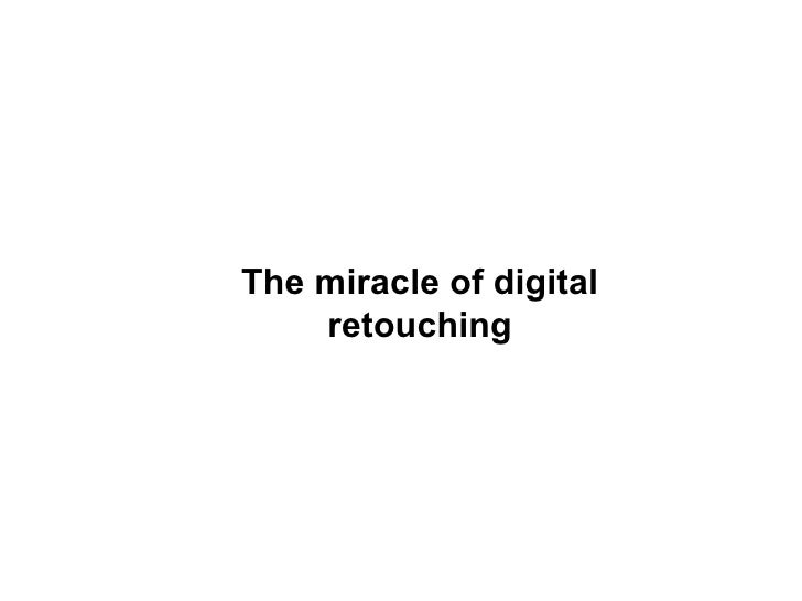 The miracle of digital retouching