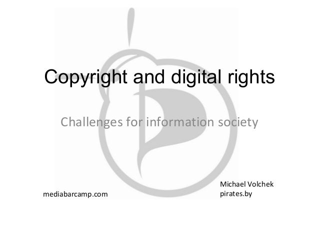 Сopyright and digital rightsChallenges for information societyMichael Volchekpirates.bymediabarcamp.com
