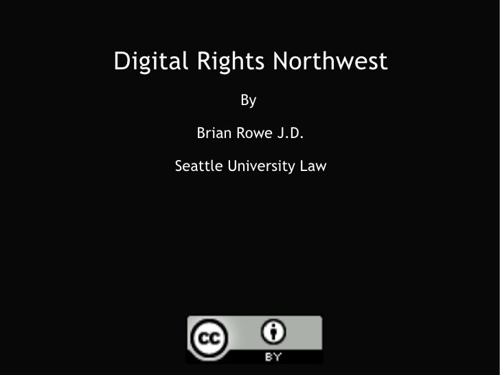 D igital Rights Northwest By  Brian Rowe J.D. Seattle University Law
