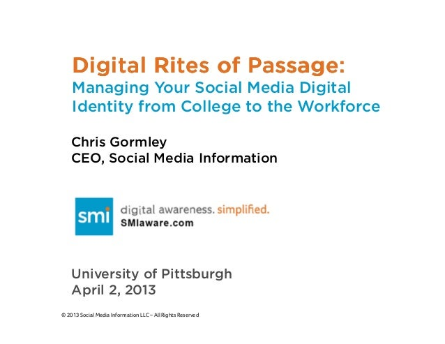 Digital Rites of Passage:    Managing Your Social Media Digital    Identity from College to the Workforce    Chris Gormley...