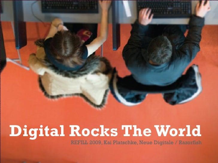 <ul><li>REFILL 2009, Kai Platschke, Neue Digitale / Razorfish </li></ul>Digital Rocks The World