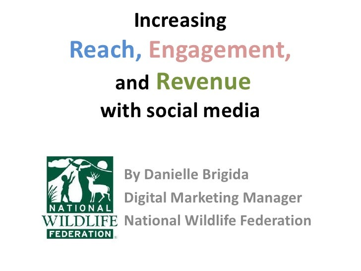 Increasing Reach,Engagement, and Revenue with social media<br />By Danielle Brigida<br />Digital Marketing Manager<br />Na...
