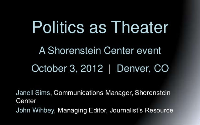 Politics as Theater       A Shorenstein Center event    October 3, 2012 | Denver, COJanell Sims, Communications Manager, S...