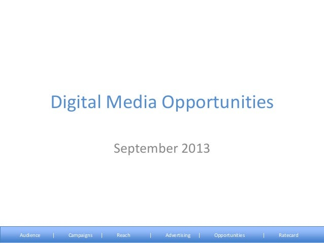 Digital Media Opportunities September 2013 Audience | Campaigns | Reach | Advertising | Opportunities | Ratecard