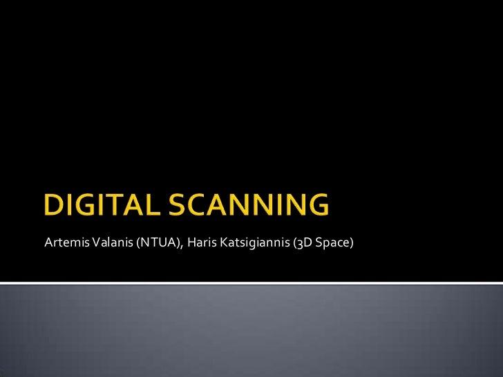 DIGITAL SCANNING<br />Artemis Valanis (NTUA), HarisKatsigiannis (3D Space)<br />