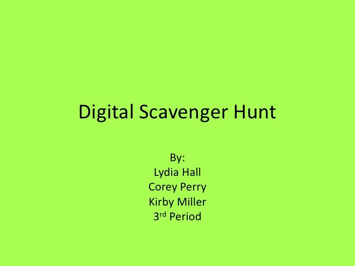 Digital Scavenger Hunt<br />By:<br />Lydia Hall<br />Corey Perry<br />Kirby Miller<br />3rd Period<br />