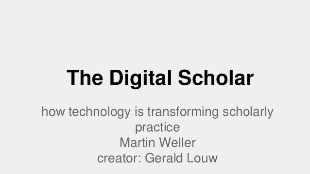 The Digital Scholar how technology is transforming scholarly practice Martin Weller creator: Gerald Louw