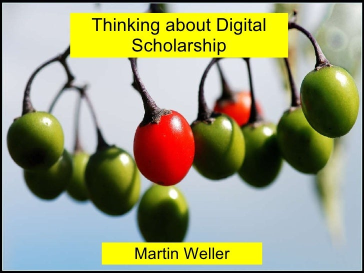 Thinking about Digital Scholarship Martin Weller