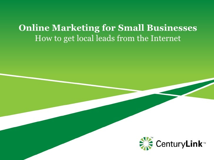 Online Marketing for Small Businesses<br />How to get local leads from the Internet<br />
