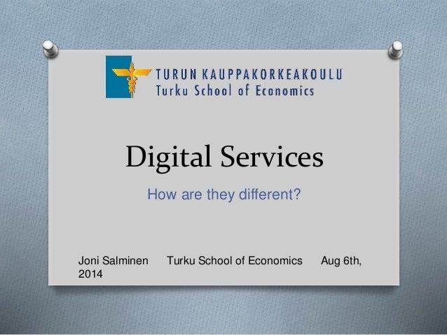 Digital Services How are they different? Joni Salminen Turku School of Economics Aug 6th, 2014