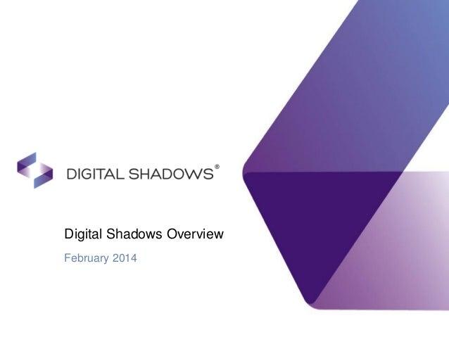 Digital Shadows Overview February 2014