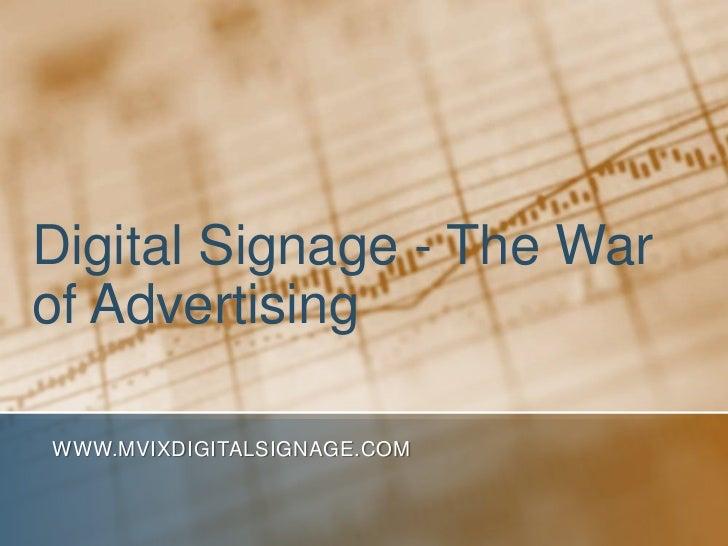 Digital Signage - The Warof AdvertisingWWW.MVIXDIGITALSIGNAGE.COM