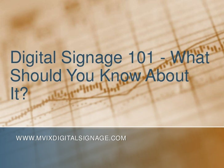 Digital Signage 101 - WhatShould You Know AboutIt?WWW.MVIXDIGITALSIGNAGE.COM