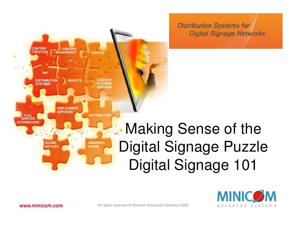 Making Sense of the            Digital Signage Puzzle             Digital Signage 101  All rights reserved © Minicom Advan...