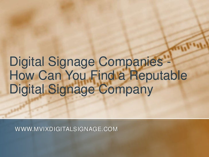 Digital Signage Companies - How Can You Find a Reputable Digital Signage Company<br />www.MVIXDigitalSignage.com<br />