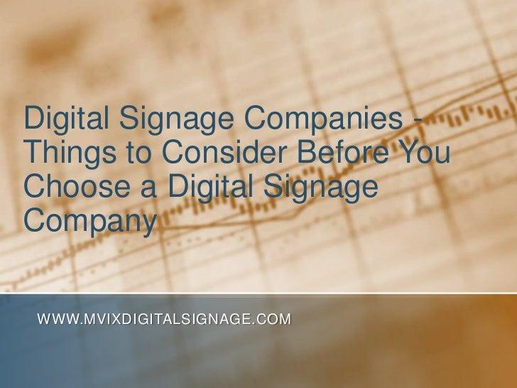 Digital Signage Companies - Things to Consider Before You Choose a Digital Signage Company<br />www.MVIXDigitalSignage.com...