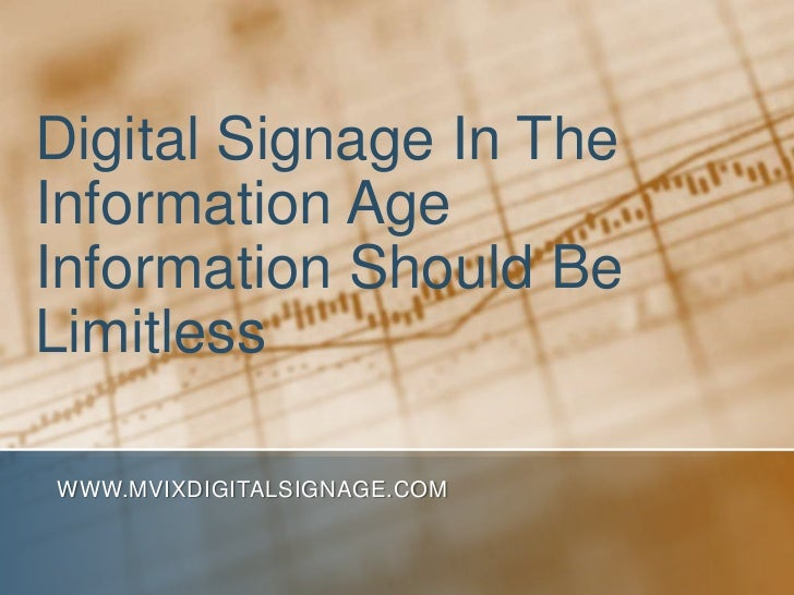 Digital Signage in the Information Age Information Should Be Limitless