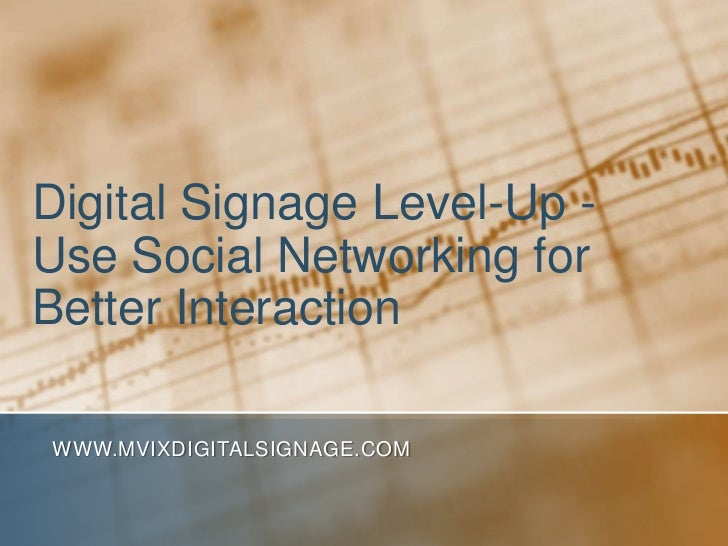 Digital Signage Level-Up -Use Social Networking forBetter InteractionWWW.MVIXDIGITALSIGNAGE.COM