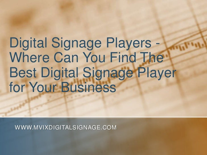 Digital Signage Players - Where Can You Find The Best Digital Signage Player for Your Business<br />www.MVIXDigitalSignage...