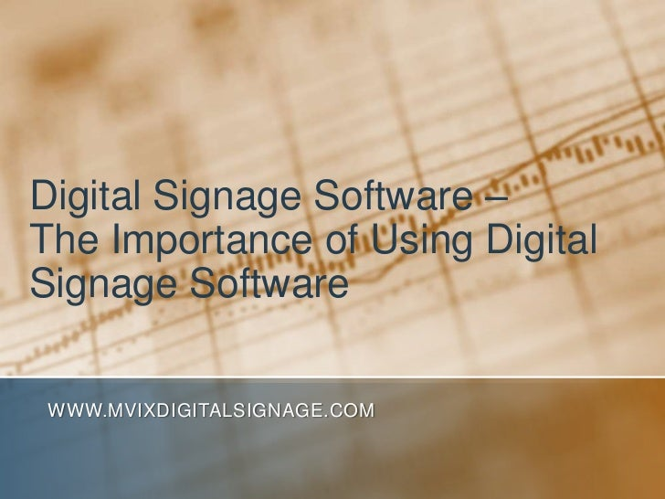 Digital Signage Software – The Importance of Using Digital Signage Software<br />www.MVIXDigitalSignage.com<br />