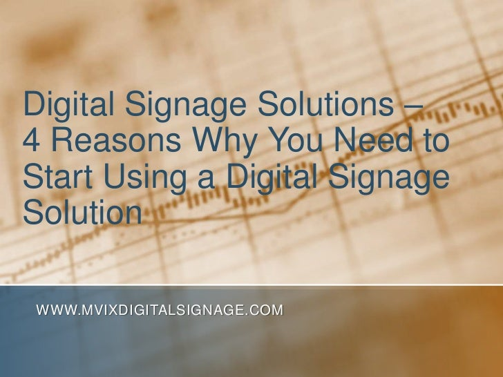Digital Signage Solutions – 4 Reasons Why You Need to Start Using a Digital Signage Solution<br />www.MVIXDigitalSignage.c...