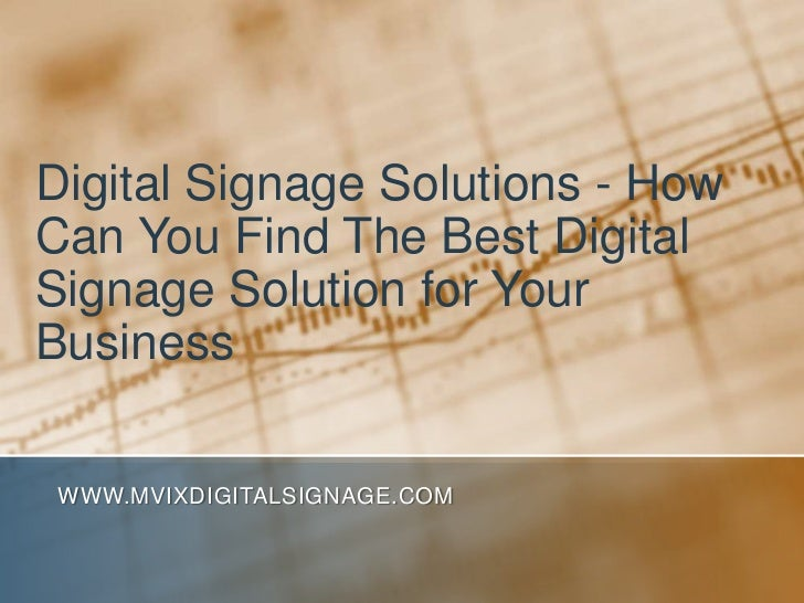 Digital Signage Solutions - How Can You Find The Best Digital Signage Solution for Your Business<br />www.MVIXDigitalSigna...