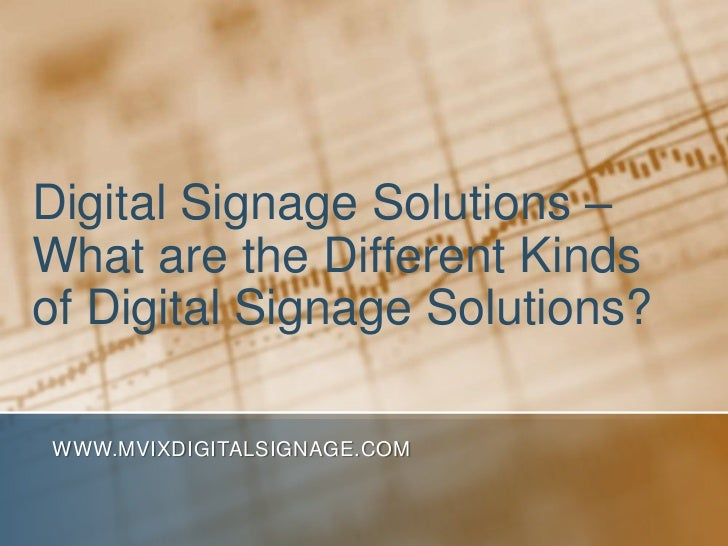 Digital Signage Solutions – What are the Different Kinds of Digital Signage Solutions?<br />www.MVIXDigitalSignage.com<br />
