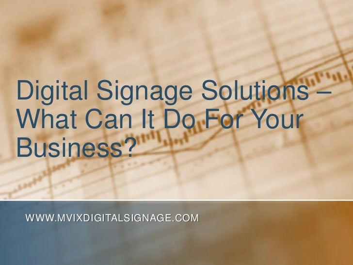 Digital Signage Solutions – What Can It Do For Your Business?<br />www.MVIXDigitalSignage.com<br />