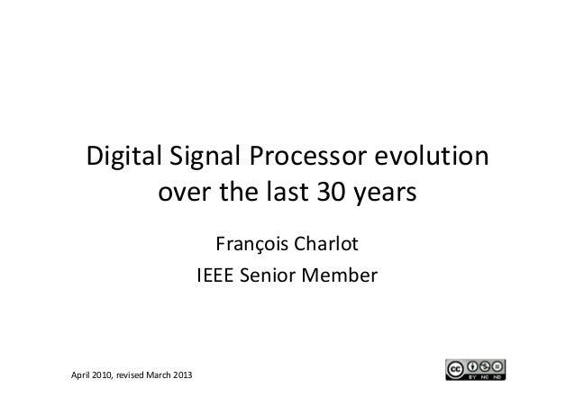 Digital Signal Processor evolution         over the last 30 years                                   François Charlot      ...