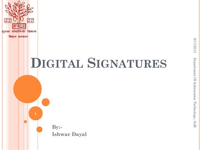 DIGITAL SIGNATURES By:- Ishwar Dayal 9/17/2013DepartmentOfInformationTechnology,GoB 1