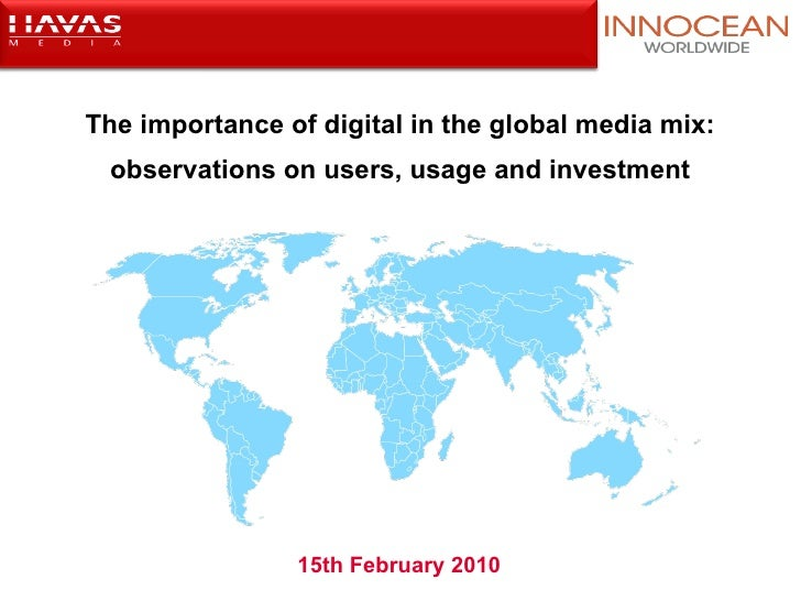 The importance of digital in the global media mix: observations on users, usage and investment 15th February 2010