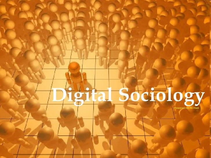Digital Sociology Powered by: Ali Hadi