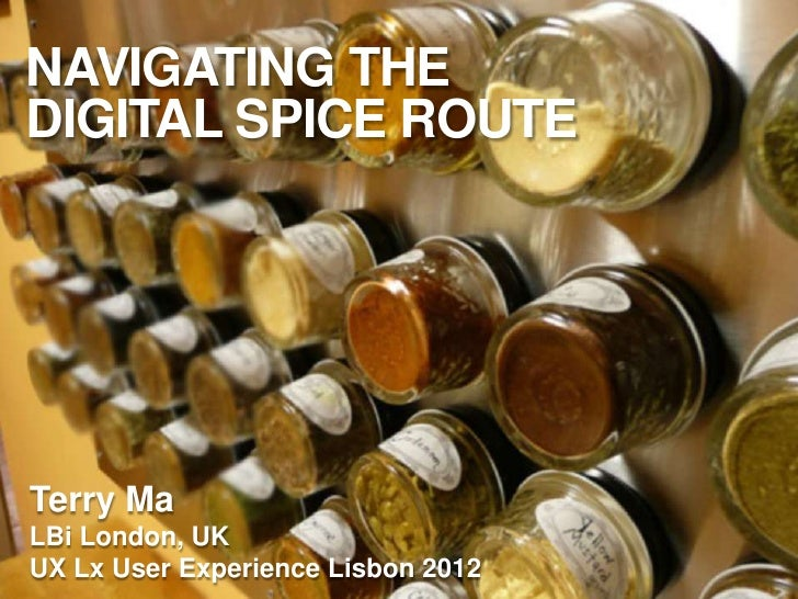 Experience Principles for cross culture projects - Navigating the Digital spice route UX LX 2012