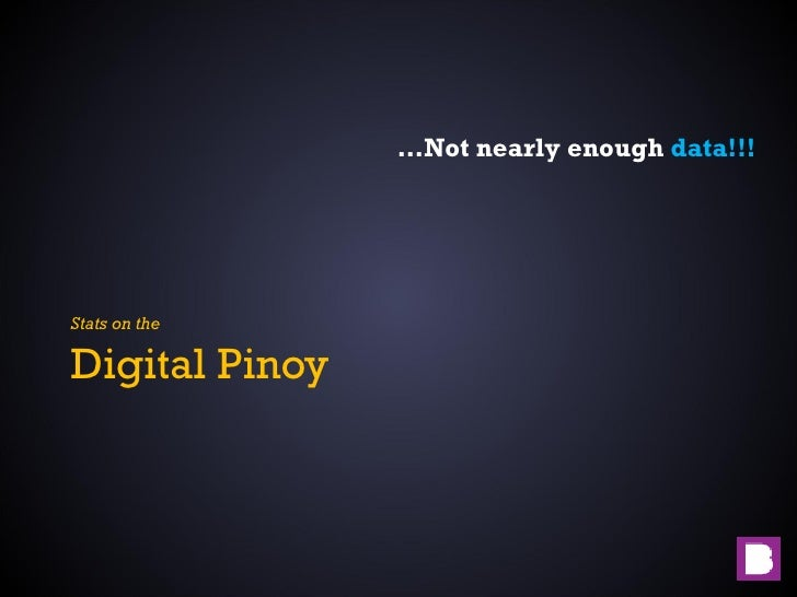<ul><li>Digital Pinoy </li></ul>Stats on the … Not nearly enough   data!!!