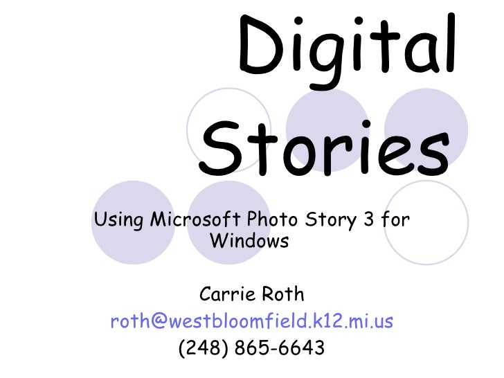 Digital Stories   Using Microsoft Photo Story 3 for Windows  Carrie Roth [email_address] (248) 865-6643