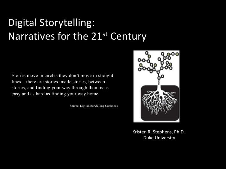 Digital Storytelling:Narratives for the 21st CenturyStories move in circles they don't move in straightlines…there are sto...