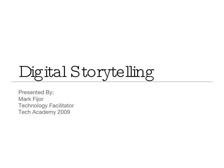 Digital Storytelling <ul><li>Presented By: </li></ul><ul><li>Mark Fijor </li></ul><ul><li>Technology Facilitator </li></ul...