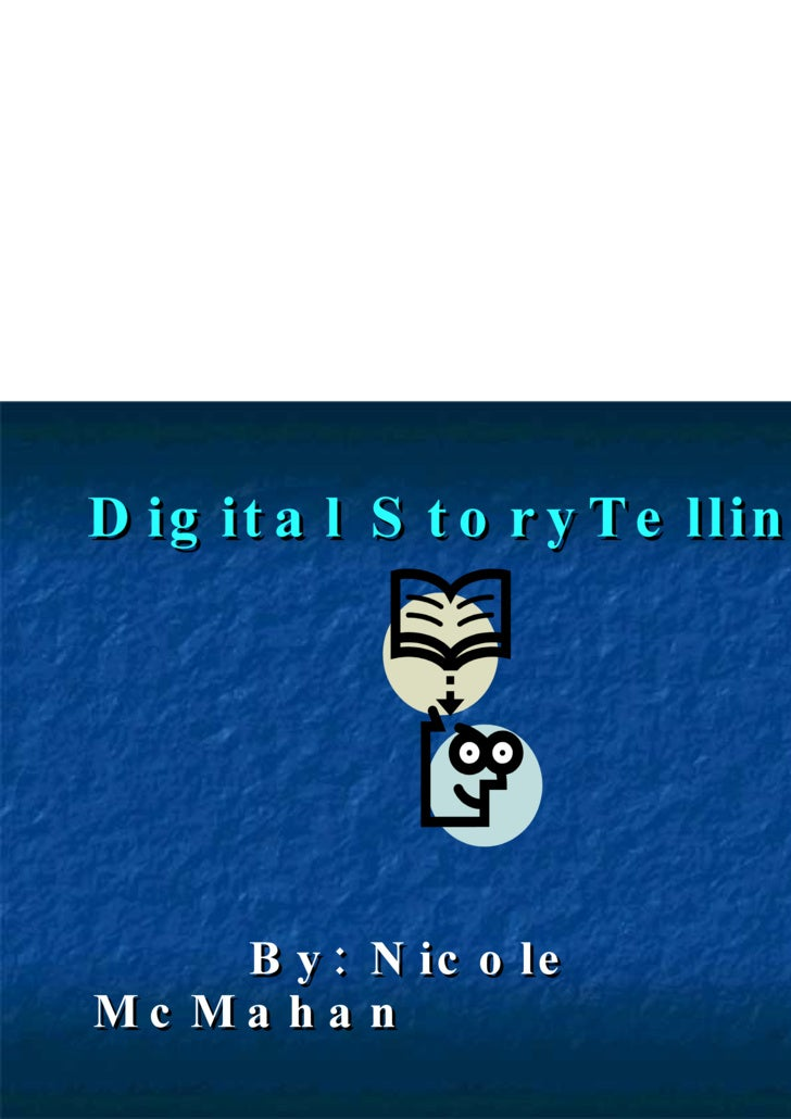 Digital StoryTelling   <ul><li>By: Nicole McMahan </li></ul>