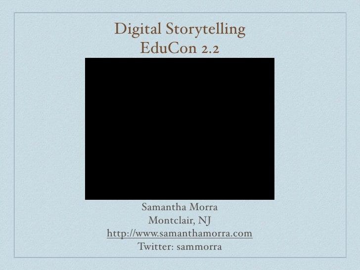 Digital Storytelling     EduCon 2.2             Samantha Morra          Montclair, NJ http://www.samanthamorra.com        ...