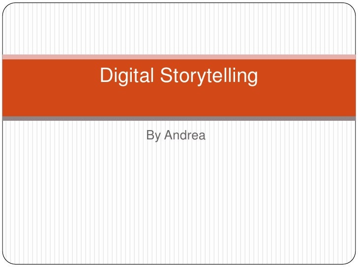 By Andrea <br />Digital Storytelling<br />