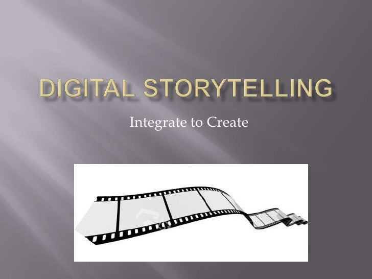 Digital Storytelling<br />Integrate to Create<br />