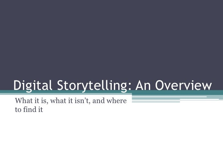 Digital Storytelling: An Overview<br />What it is, what it isn't, and where to find it<br />