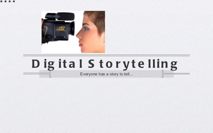 Digital Storytelling <ul><li>Everyone has a story to tell... </li></ul>